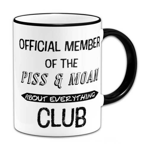 Official Member Of The P*SS & Moan About Everything Club Funny Gift Mug-Black